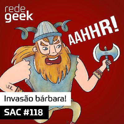 SAC – Invasão bárbara!