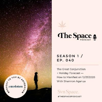 THE Space #040: The Great Conjunction + Holiday Forecast — How to Manifest on 12/21/2020 With Shannon Aganza