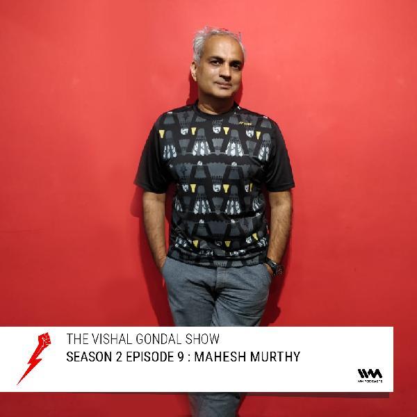 S02 E09: Mahesh Murthy
