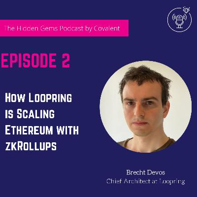 EP 02: How Loopring is Scaling Ethereum with zkRollups | The Hidden Gems Podcast by Covalent