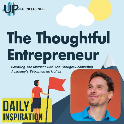 687 – Savoring The Moment with The Thought Leadership Academy's Sébastien de Nuñez