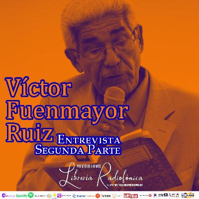 #234: Entrevista con Víctor Fuenmayor Ruíz. Segunda Parte
