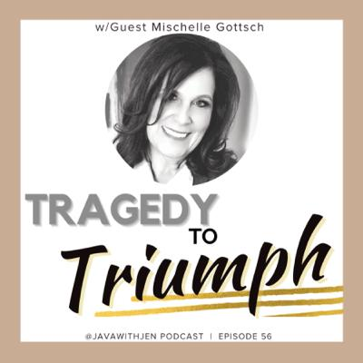 Ep 56- Tragedy to Triumph w/Mischelle Saunders-Gottsch