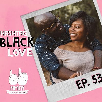 HMAY?!053| Hashtag Black Love