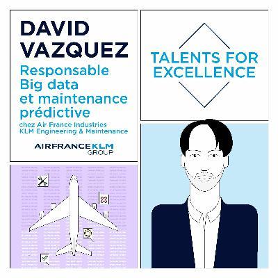#TalentsForExcellence - David Vazquez, Responsable Big Data et Prognos chez AFI KLM E&M