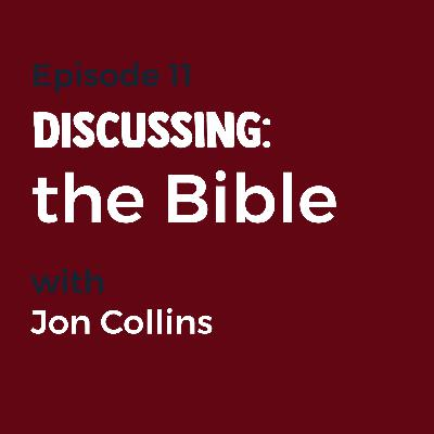 Episode 11 - The Bible with Jon Collins