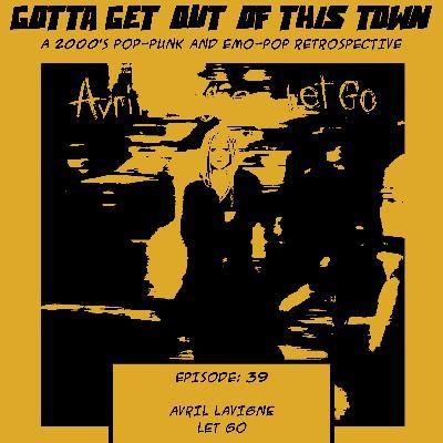 Episode 39: Avril Lavigne - Let Go