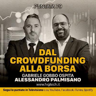 79 - Dal crowdfunding alla borsa. Alessandro Palmisano e Gabriele Gobbo