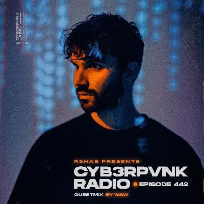 CYB3RPVNK Radio 442 (W&W Guest Mix)