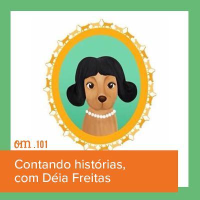 #101 - Contando histórias, com DéiaFreitas