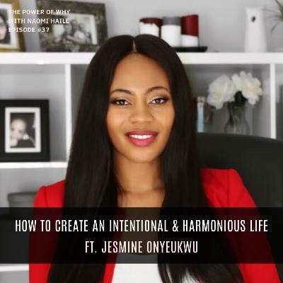 How to Create an Intentional & Harmonious Life | Jesmine Onyeukwu