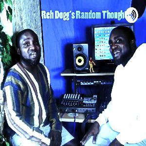 Reh Dogg's Random Thoughts - Episode 74
