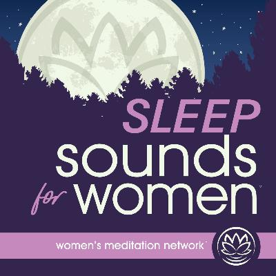 Announcing the Sleep Sounds for Women Podcast! 😴🎼