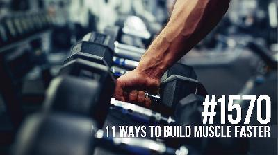 1570: Eleven Ways to Build Muscle Faster