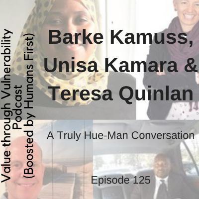 Episode 125 - Truly Hue-Man Conversation by HumansFirst - Unisa Kamara, Barke Kamuss & Teresa Quinlan