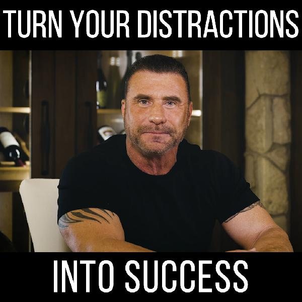 Turn Distraction into Success! - with Ed Mylett