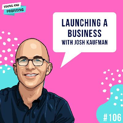 #106: Launching a Business or Side Hustle with Josh Kaufman