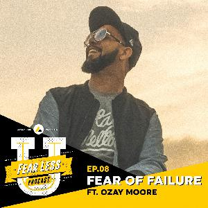 Fear Less University - Ep.8: Fear of Failure ft. Ozay Moore