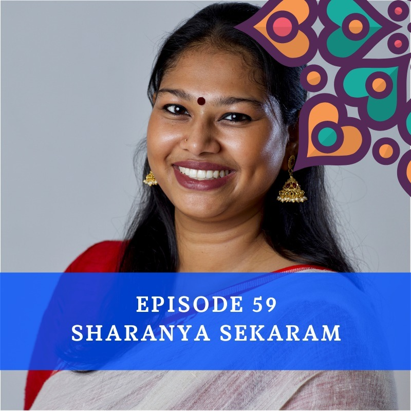 Episode 59 - Sharanya Sekaram