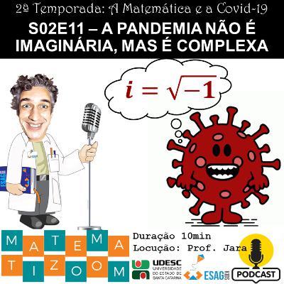 S02E011 - A pandemia não é imaginária, mas é complexa
