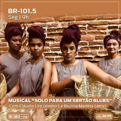 """BR 101.5 - Musical """"Solo para um Sertão Blues"""""""