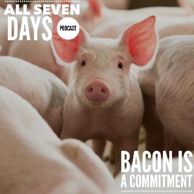Bacon Is A Commitment