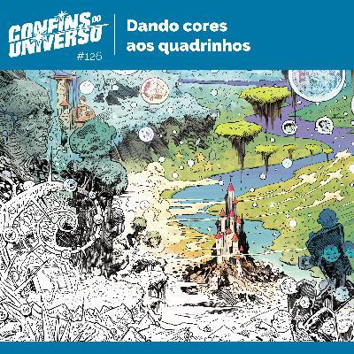Confins do Universo 126 – Dando cores aos quadrinhos