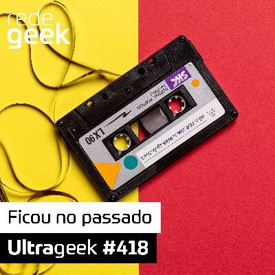 Ultrageek – Ficou no passado