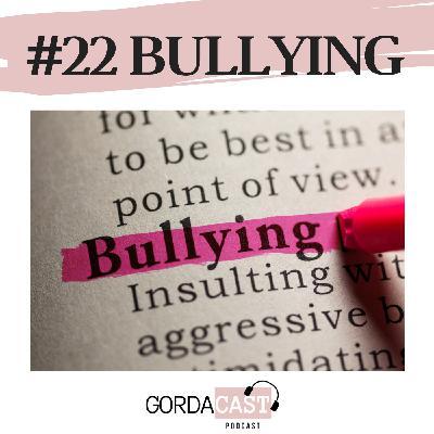 GordaCast #22    Bullying