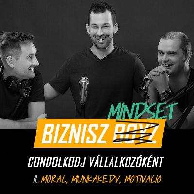 Biznisz Mindset - Gondolkodj Vállalkozóként II. Morál, munkakedv, motiváció | Biznisz Boyz Podcast