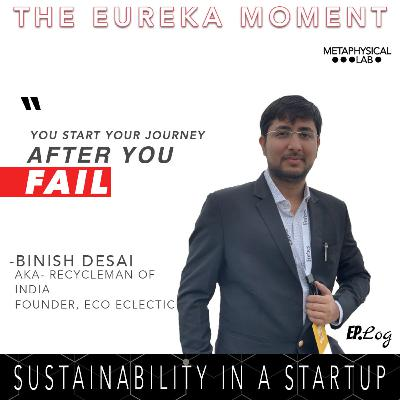 Ep.8 Sustainabilty In A Startup ft. Binish Desai aka Recycleman Of India, Founder- Eco Eclectic