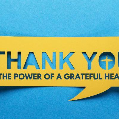 The Power of a Grateful Heart - Part 3