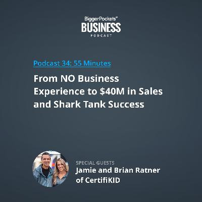 34: From NO Business Experience to $40M in Sales and Shark Tank Success with Jamie and Brian Ratner of CertifiKID