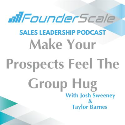 Episode 26: Make Your Prospects Feel The Group Hug