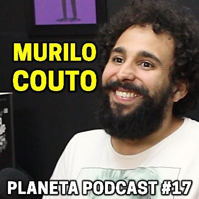 MURILO COUTO   Planeta Podcast #17