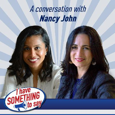 "Episode #58: ""I Have SOMETHING To Say"" with special guest, Nancy John"