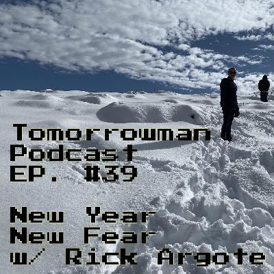 New Year, New Fear w/ Rick Argote