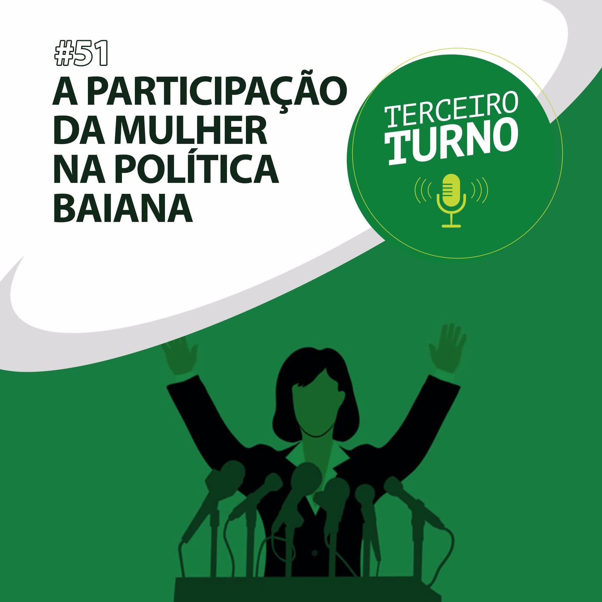 Terceiro Turno #51: A participação da mulher na política baiana