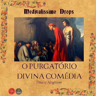Medievalíssimo Drops: O Purgatório (Divina Comédia)