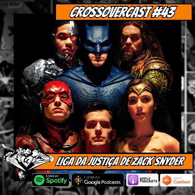CrossoverCast 43 – Liga da Justiça de Zack Snyder
