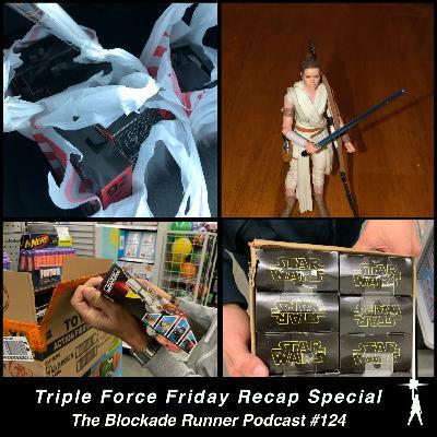 Triple Force Friday Recap Special - The Blockade Runner Podcast #124