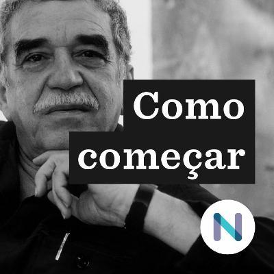 Como começar a ler Gabriel García Márquez
