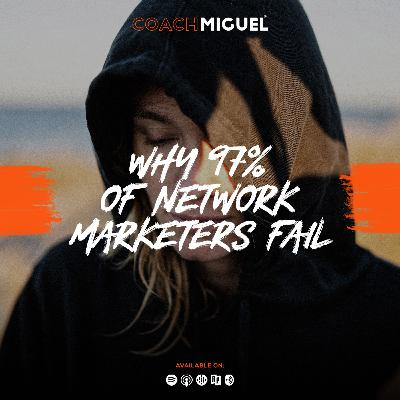 Episode 004: Why 97% of Network Marketers Fail