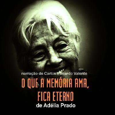 O QUE A MEMÓRIA AMA, FICA ETERNO - de Adélia Prado