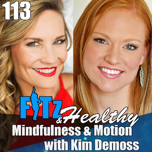 Mindfulness & Motion with Kim Demoss | Podcast 113 of FITz & Healthy