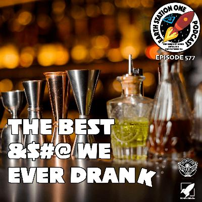 The Earth Station One Podcast - The Best &#$@ We Ever Drank