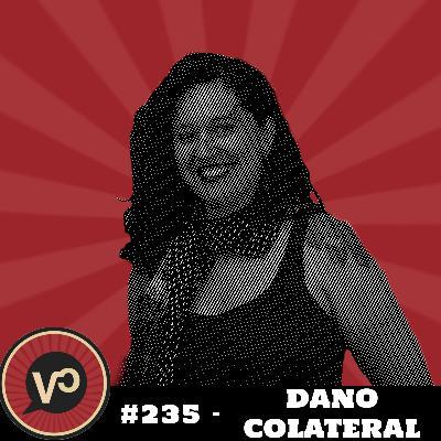 """#235 """"Dano Colateral"""" - com Natália Viana"""