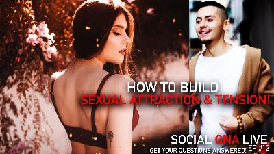 How To Build Sexual Attraction & Tension! | Social QNA Live! S1. Ep #12