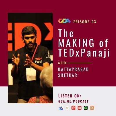 The making of TEDxPanaji with Dattaprasad Shetkar   Episode 03