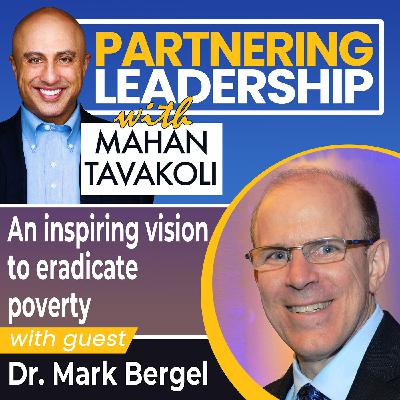 An inspiring vision to eradicate poverty with Dr. Mark Bergel | Changemaker